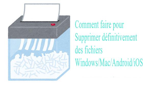 Supprimer définitivement des fichiers Windows