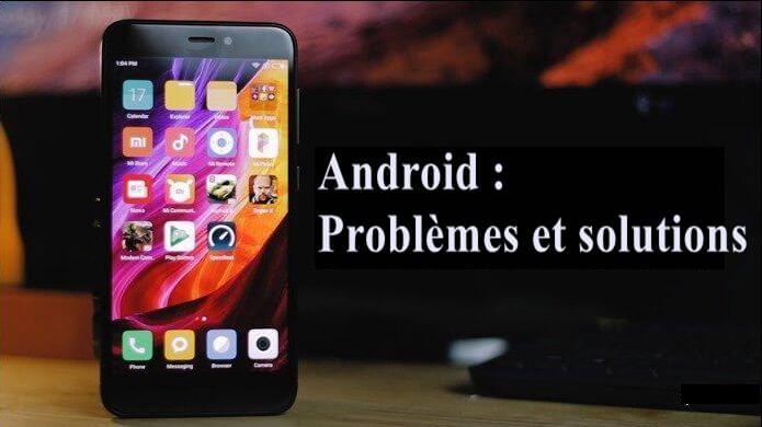 9 problèmes et solutions Android