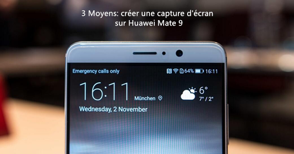 faire capture huawei mate 9