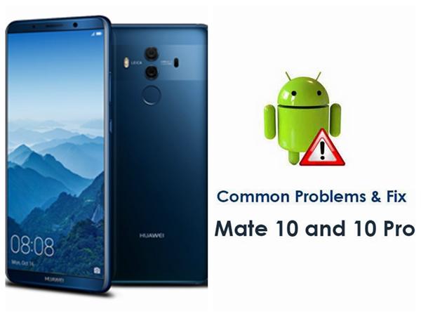 Mate 10 et Mate 10 Pro problèmes