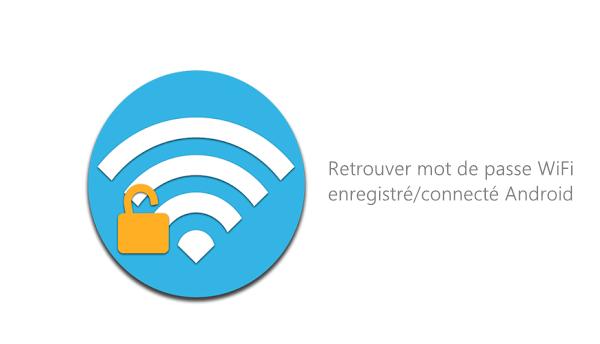 retrouver mot de passe wi-fi android